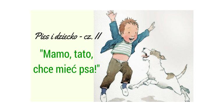 """PIES I DZIECKO - część II: """"Mamo, tato, chce mieć psa!"""""""
